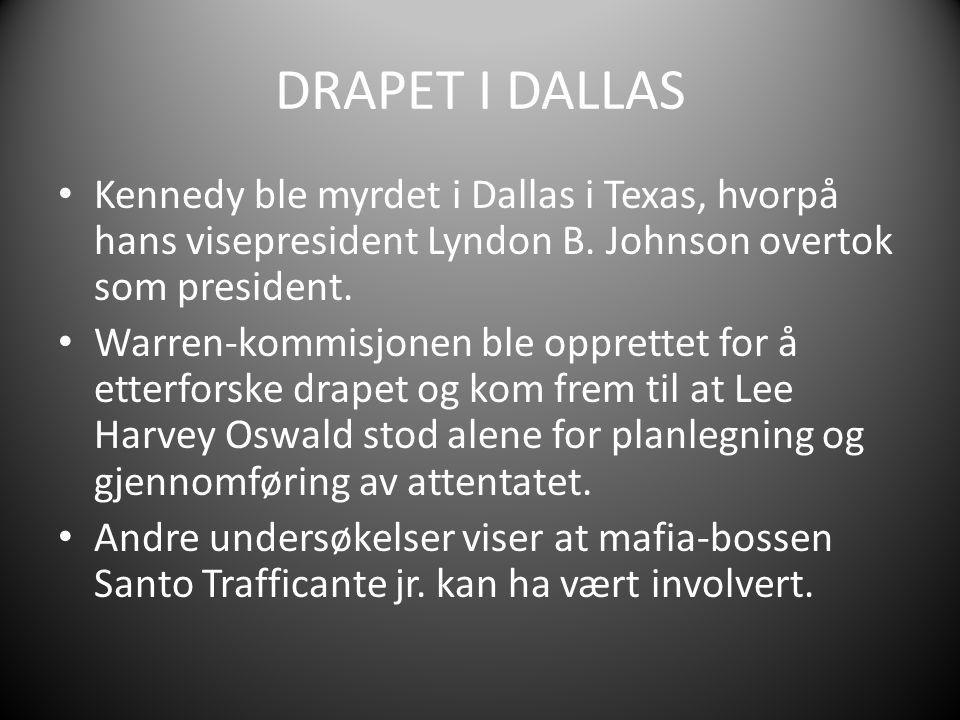 DRAPET I DALLAS Kennedy ble myrdet i Dallas i Texas, hvorpå hans visepresident Lyndon B. Johnson overtok som president. Warren-kommisjonen ble opprett