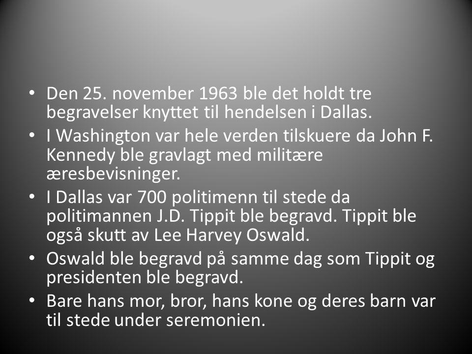 Den 25. november 1963 ble det holdt tre begravelser knyttet til hendelsen i Dallas. I Washington var hele verden tilskuere da John F. Kennedy ble grav
