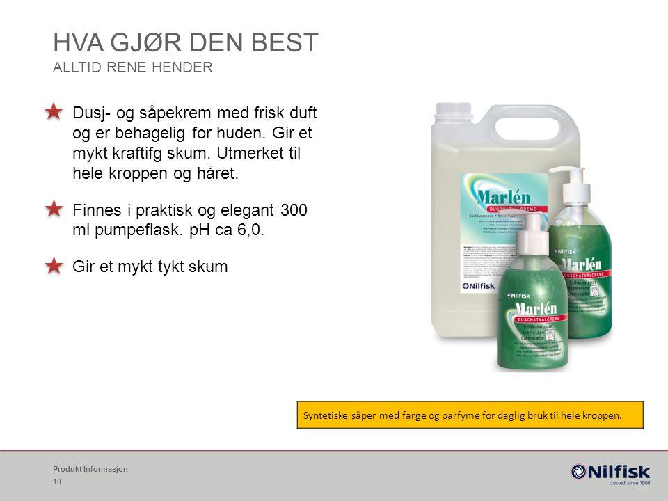 HVA GJØR DEN BEST ALLTID RENE HENDER Produkt Informasjon 10 Dusj- og såpekrem med frisk duft og er behagelig for huden.