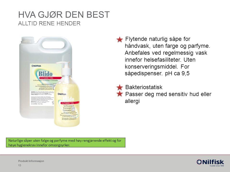HVA GJØR DEN BEST ALLTID RENE HENDER Flytende naturlig såpe for håndvask, uten farge og parfyme.