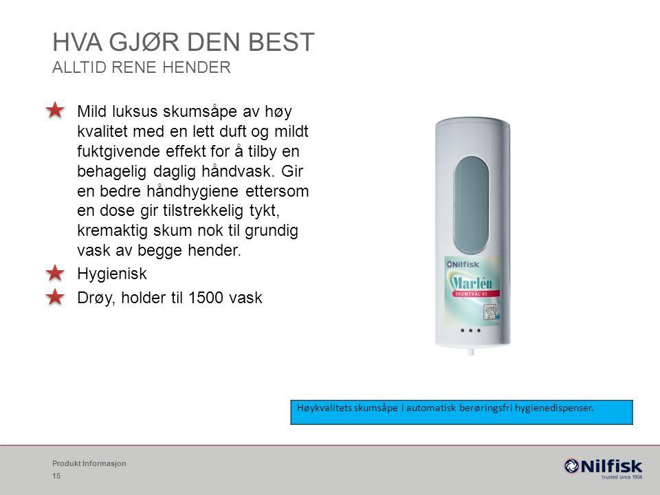 HVA GJØR DEN BEST ALLTID RENE HENDER Produkt Informasjon 15 Mild luksus skumsåpe av høy kvalitet med en lett duft og mildt fuktgivende effekt for å tilby en behagelig daglig håndvask.