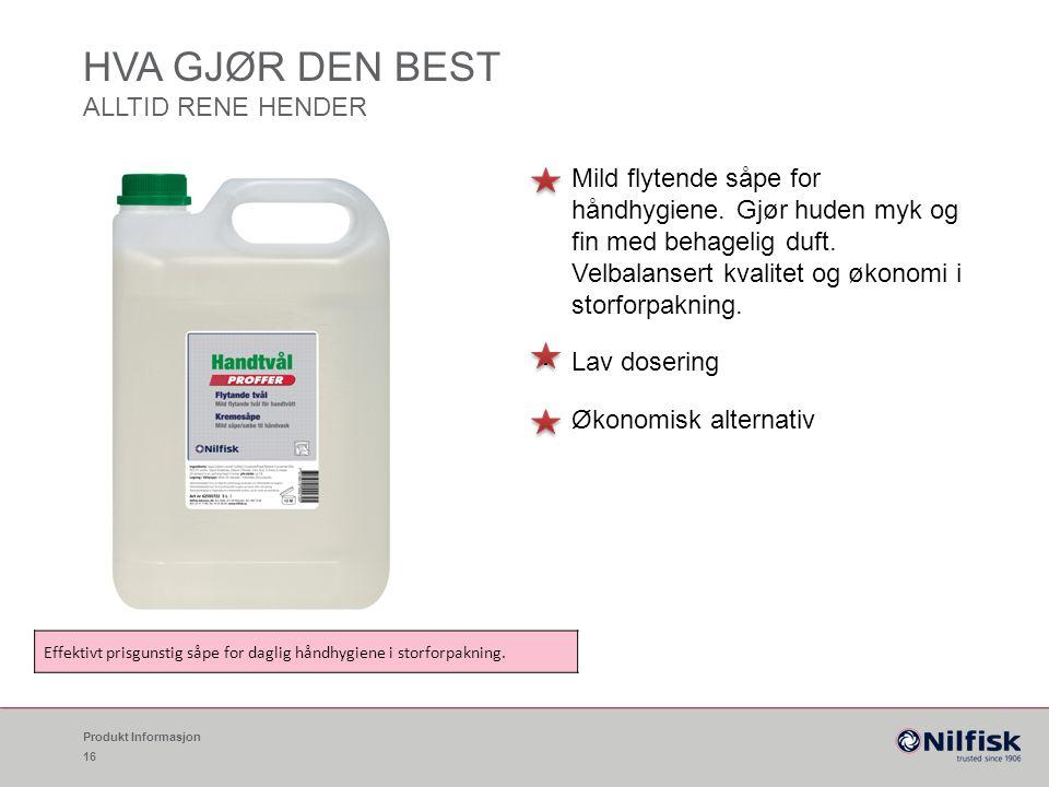 HVA GJØR DEN BEST ALLTID RENE HENDER Mild flytende såpe for håndhygiene.
