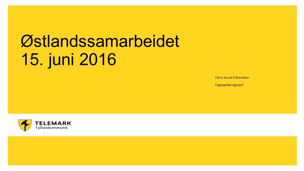 Østlandssamarbeidet 15. juni 2016 Hans Jacob Edvardsen Fagopplæringssjef