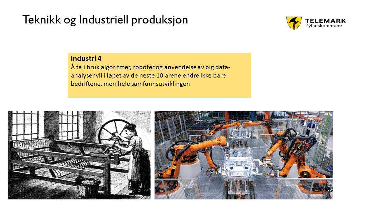www.telemark.no Teknikk og Industriell produksjon Industri 4 Å ta i bruk algoritmer, roboter og anvendelse av big data- analyser vil i løpet av de nes