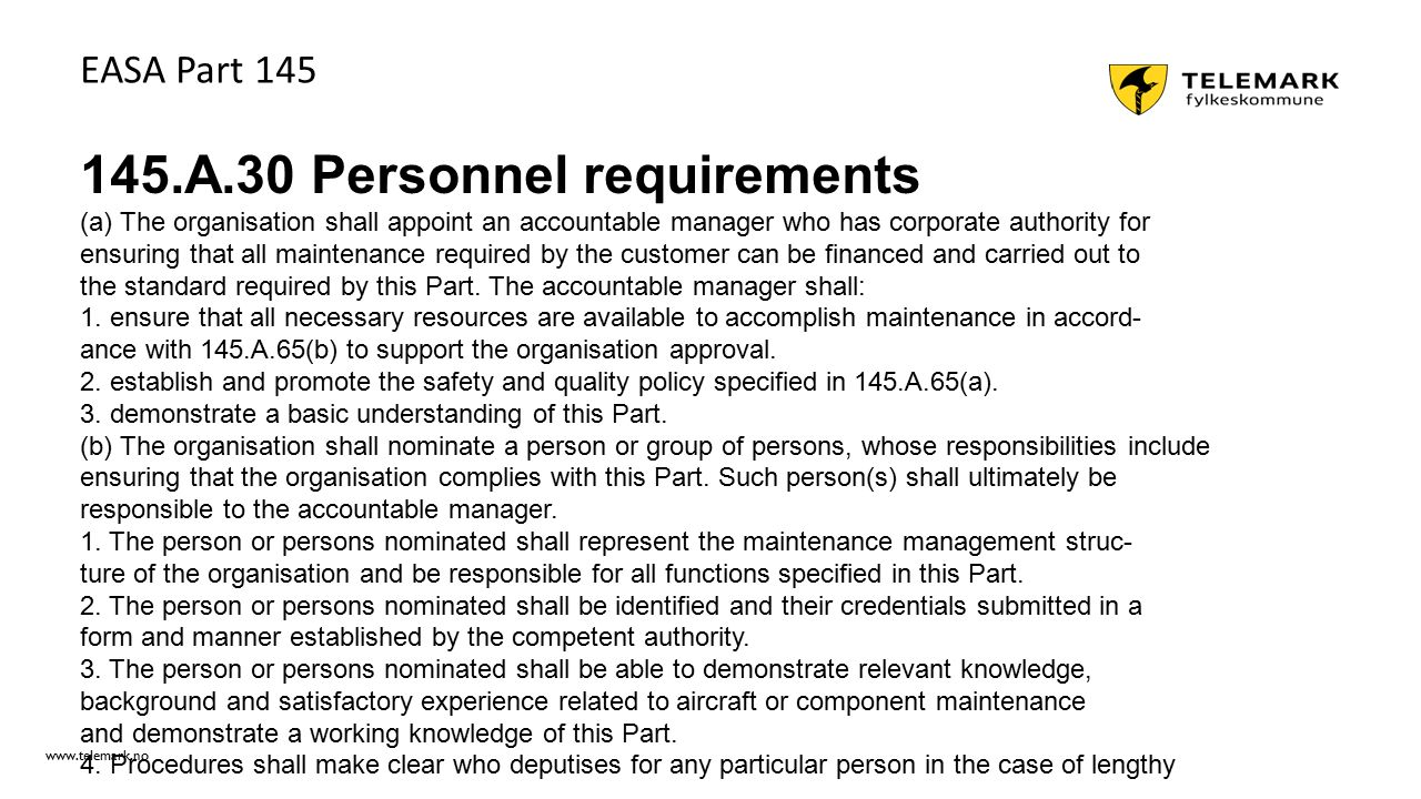 145.A.30 Personnel requirements (a) The organisation shall appoint an accountable manager who has corporate authority for ensuring that all maintenanc