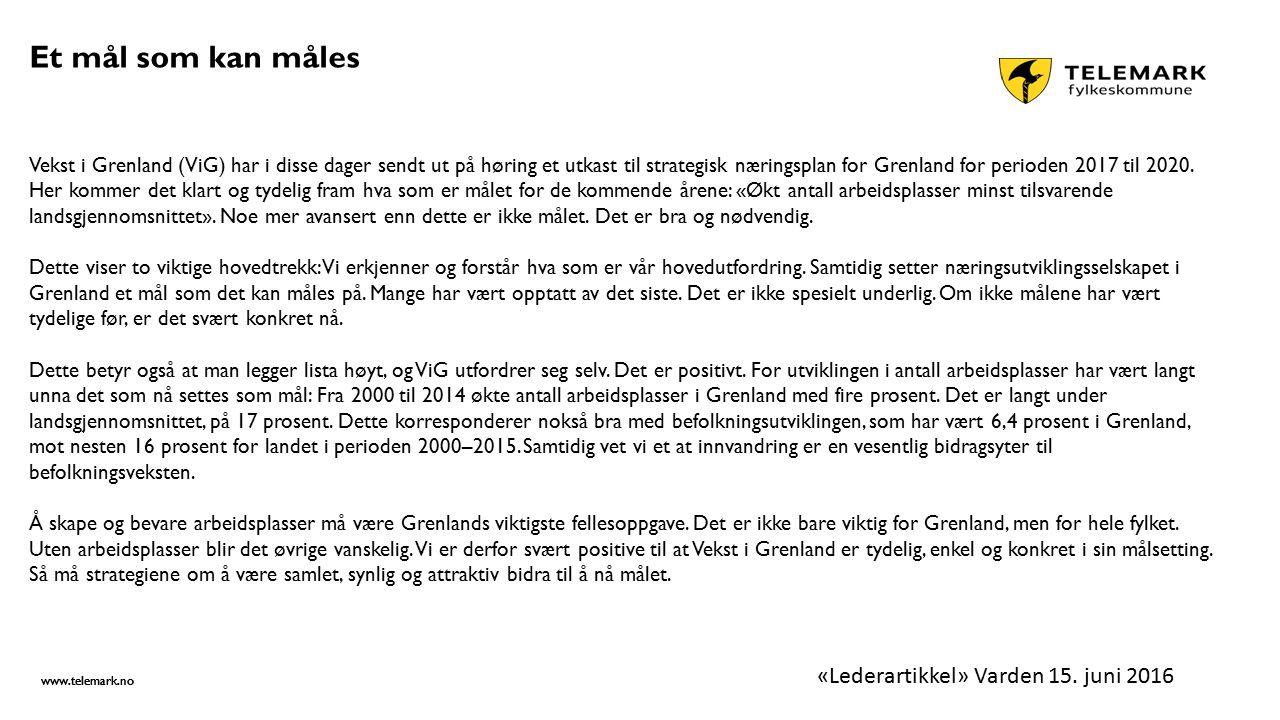 www.telemark.no Et mål som kan måles Vekst i Grenland (ViG) har i disse dager sendt ut på høring et utkast til strategisk næringsplan for Grenland for