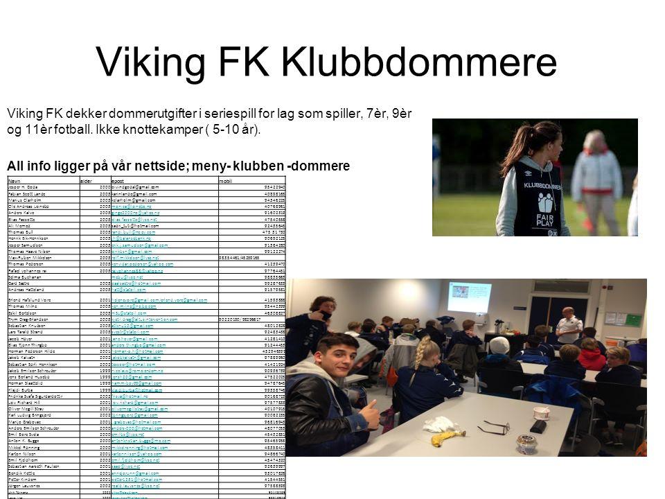 Viking FK Klubbdommere Viking FK dekker dommerutgifter i seriespill for lag som spiller, 7èr, 9èr og 11èr fotball.