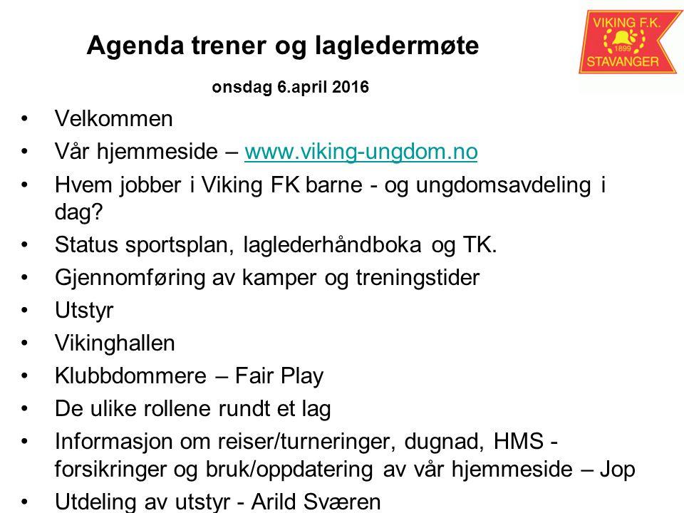 Agenda trener og lagledermøte onsdag 6.april 2016 Velkommen Vår hjemmeside – www.viking-ungdom.nowww.viking-ungdom.no Hvem jobber i Viking FK barne - og ungdomsavdeling i dag.