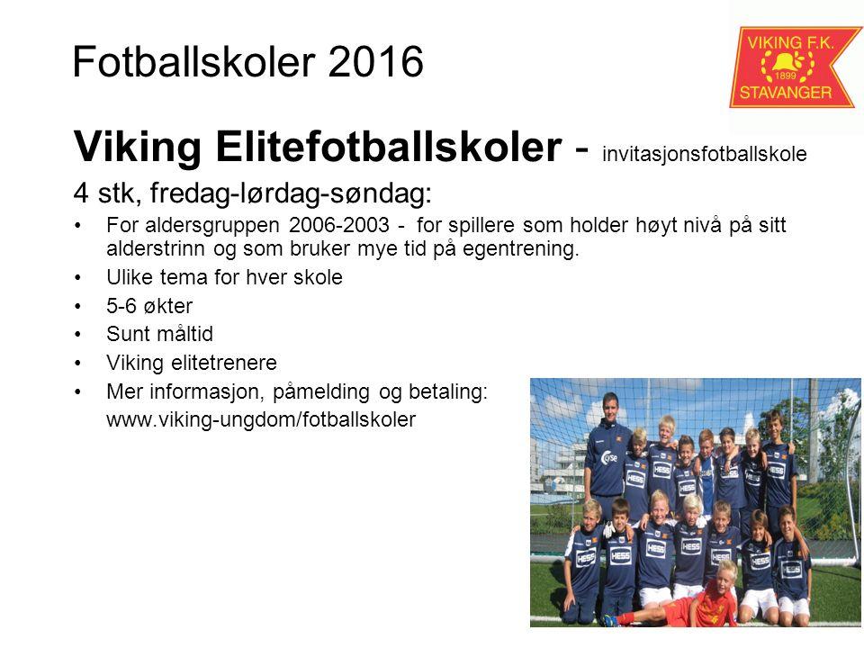 Fotballskoler 2016 Viking Elitefotballskoler - invitasjonsfotballskole 4 stk, fredag-lørdag-søndag: For aldersgruppen 2006-2003 - for spillere som holder høyt nivå på sitt alderstrinn og som bruker mye tid på egentrening.