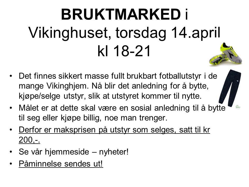 BRUKTMARKED i Vikinghuset, torsdag 14.april kl 18-21 Det finnes sikkert masse fullt brukbart fotballutstyr i de mange Vikinghjem.
