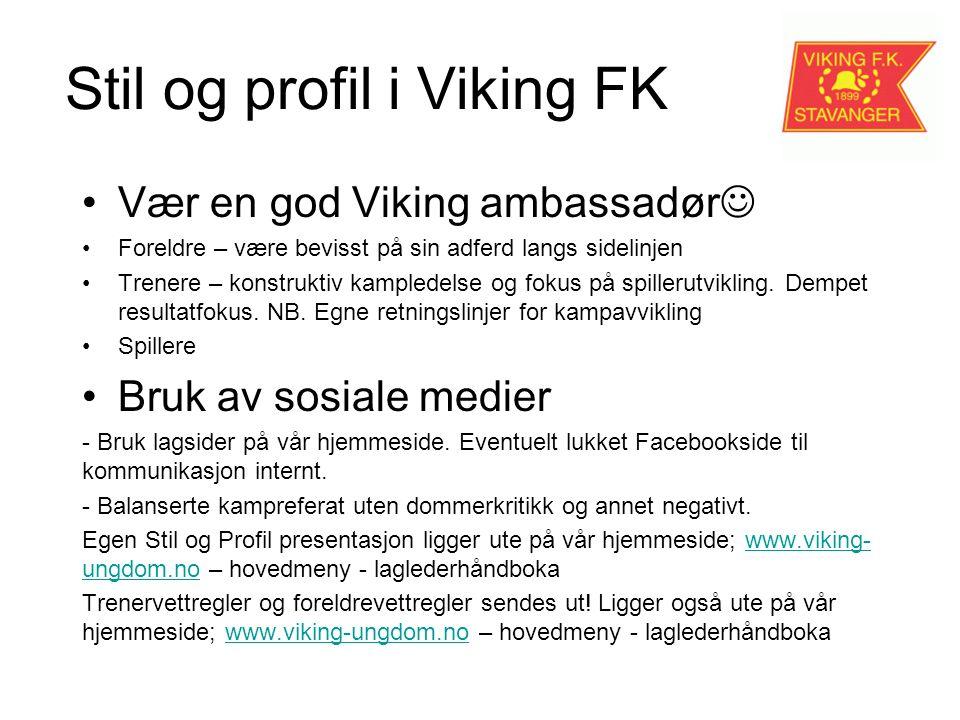 Stil og profil i Viking FK Vær en god Viking ambassadør Foreldre – være bevisst på sin adferd langs sidelinjen Trenere – konstruktiv kampledelse og fokus på spillerutvikling.