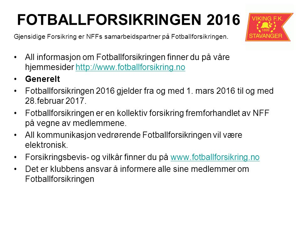 FOTBALLFORSIKRINGEN 2016 Gjensidige Forsikring er NFFs samarbeidspartner på Fotballforsikringen.