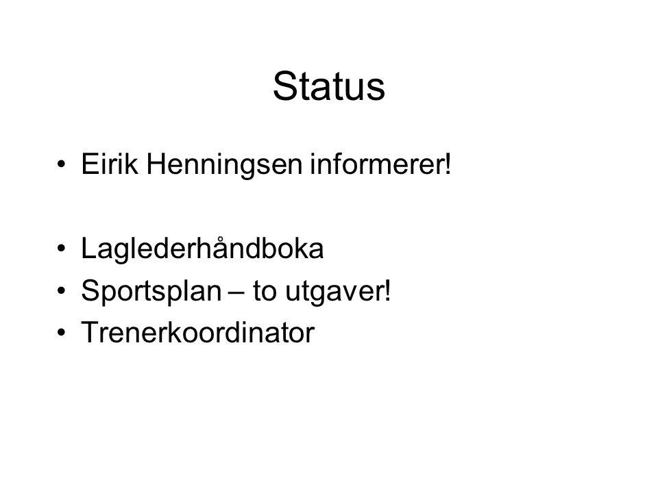 Status Eirik Henningsen informerer! Laglederhåndboka Sportsplan – to utgaver! Trenerkoordinator