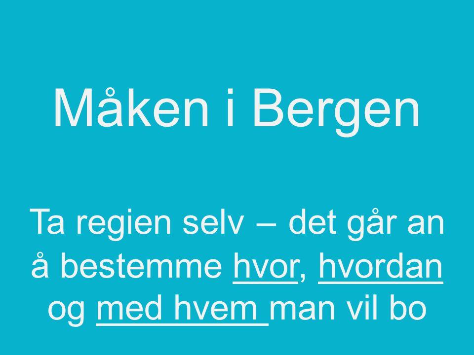 Måken i Bergen Ta regien selv – det går an å bestemme hvor, hvordan og med hvem man vil bo