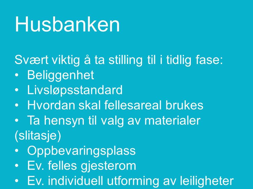 Husbanken Svært viktig å ta stilling til i tidlig fase:BeliggenhetLivsløpsstandardHvordan skal fellesareal brukesTa hensyn til valg av materialer (slitasje)OppbevaringsplassEv.