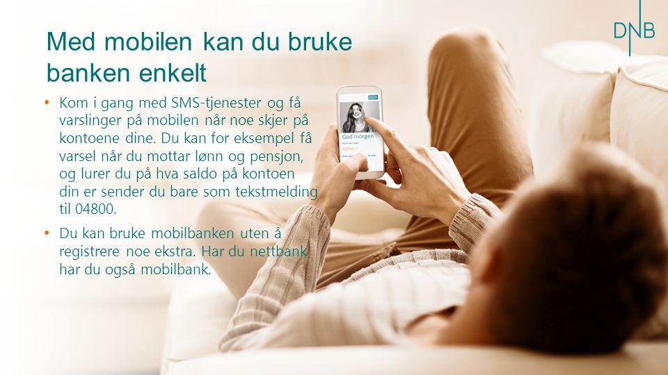 Med mobilen kan du bruke banken enkelt Kom i gang med SMS-tjenester og få varslinger på mobilen når noe skjer på kontoene dine.