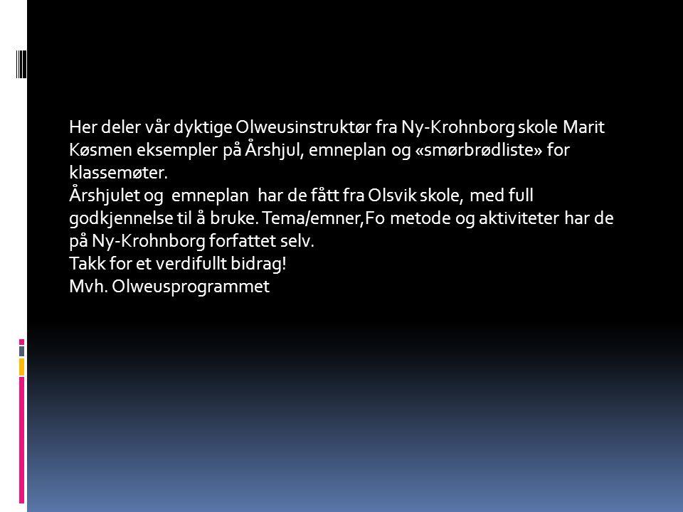 Her deler vår dyktige Olweusinstruktør fra Ny-Krohnborg skole Marit Køsmen eksempler på Årshjul, emneplan og «smørbrødliste» for klassemøter. Årshjule