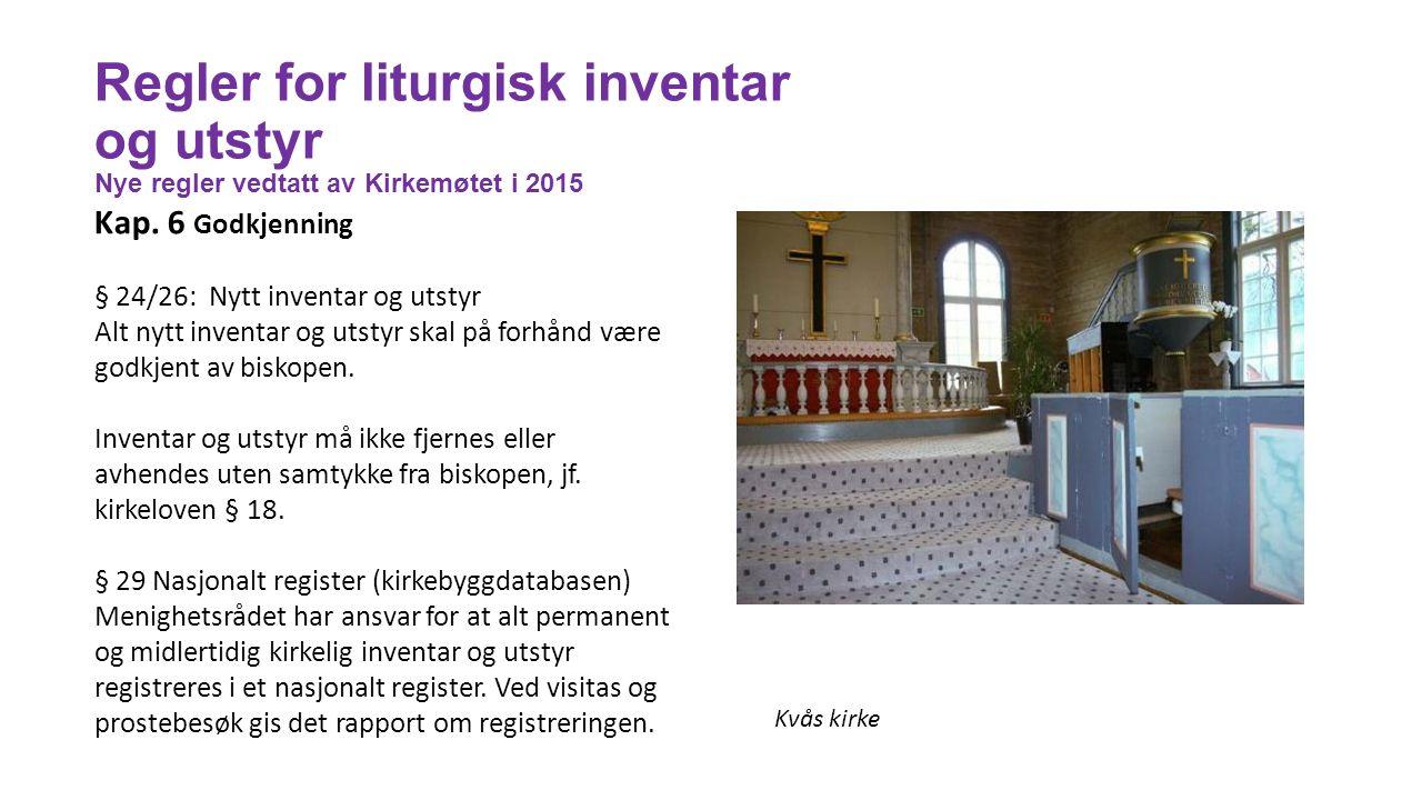 Regler for liturgisk inventar og utstyr Nye regler vedtatt av Kirkemøtet i 2015 Kap. 6 Godkjenning § 24/26: Nytt inventar og utstyr Alt nytt inventar