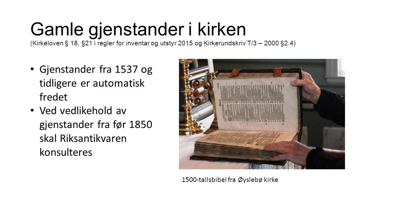 Gamle gjenstander i kirken (Kirkeloven § 18, §21 i regler for inventar og utstyr 2015 og Kirkerundskriv T/3 – 2000 §2.4) Gjenstander fra 1537 og tidli
