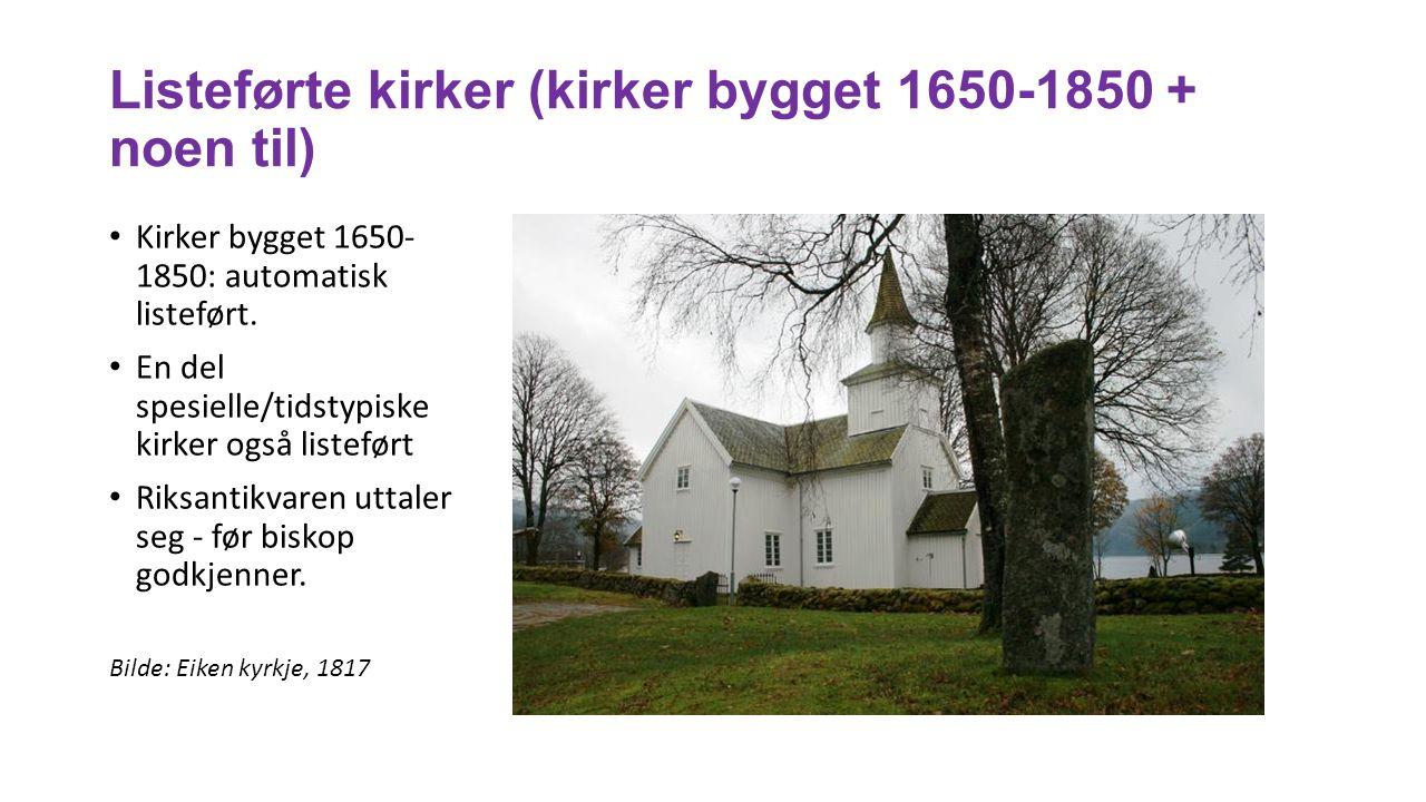Listeførte kirker (kirker bygget 1650-1850 + noen til) Kirker bygget 1650- 1850: automatisk listeført. En del spesielle/tidstypiske kirker også listef