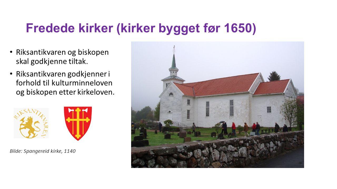 Fredede kirker (kirker bygget før 1650) Riksantikvaren og biskopen skal godkjenne tiltak. Riksantikvaren godkjenner i forhold til kulturminneloven og
