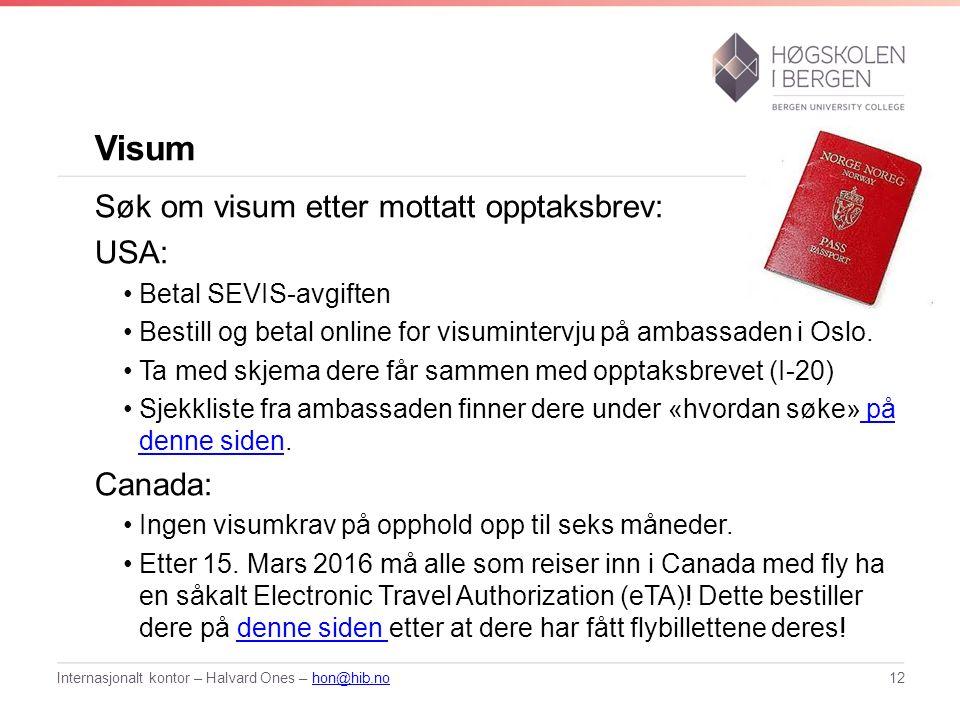 Visum Søk om visum etter mottatt opptaksbrev: USA: Betal SEVIS-avgiften Bestill og betal online for visumintervju på ambassaden i Oslo.