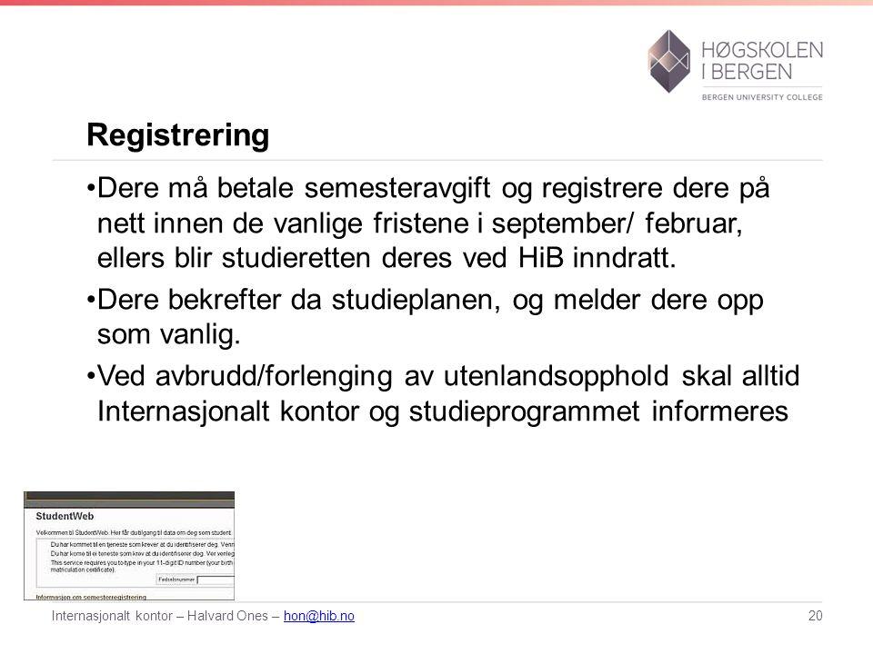 Registrering Dere må betale semesteravgift og registrere dere på nett innen de vanlige fristene i september/ februar, ellers blir studieretten deres ved HiB inndratt.