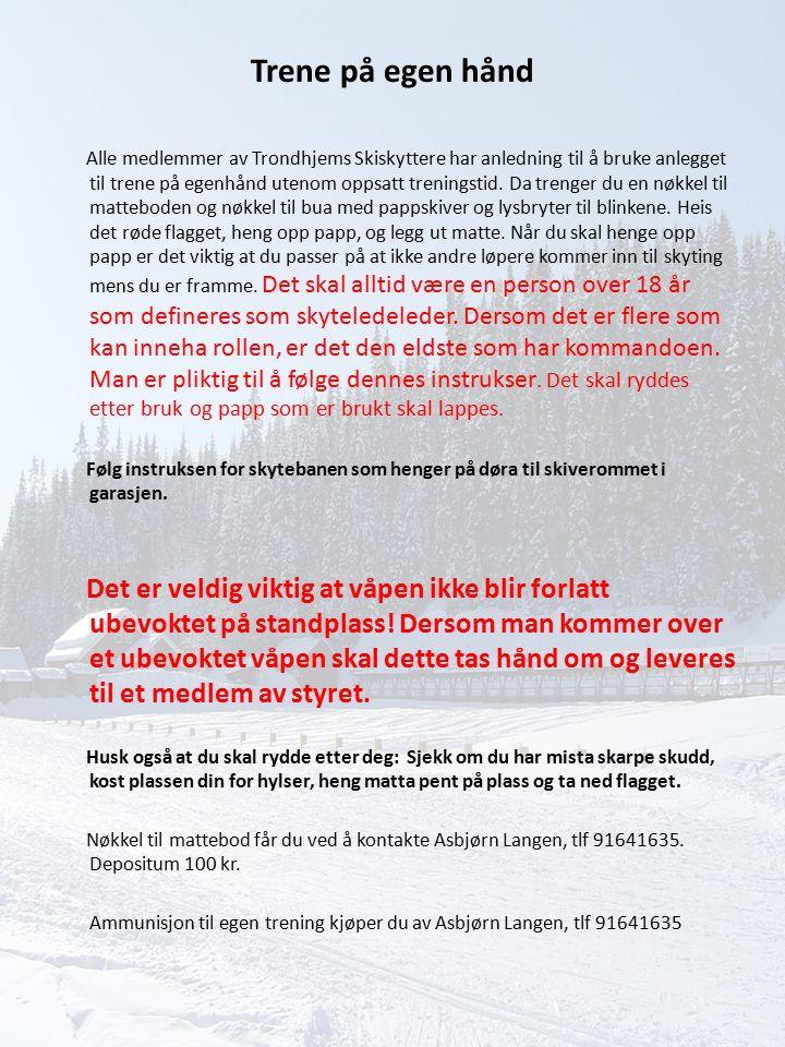 Trene på egen hånd Alle medlemmer av Trondhjems Skiskyttere har anledning til å bruke anlegget til trene på egenhånd utenom oppsatt treningstid. Da tr
