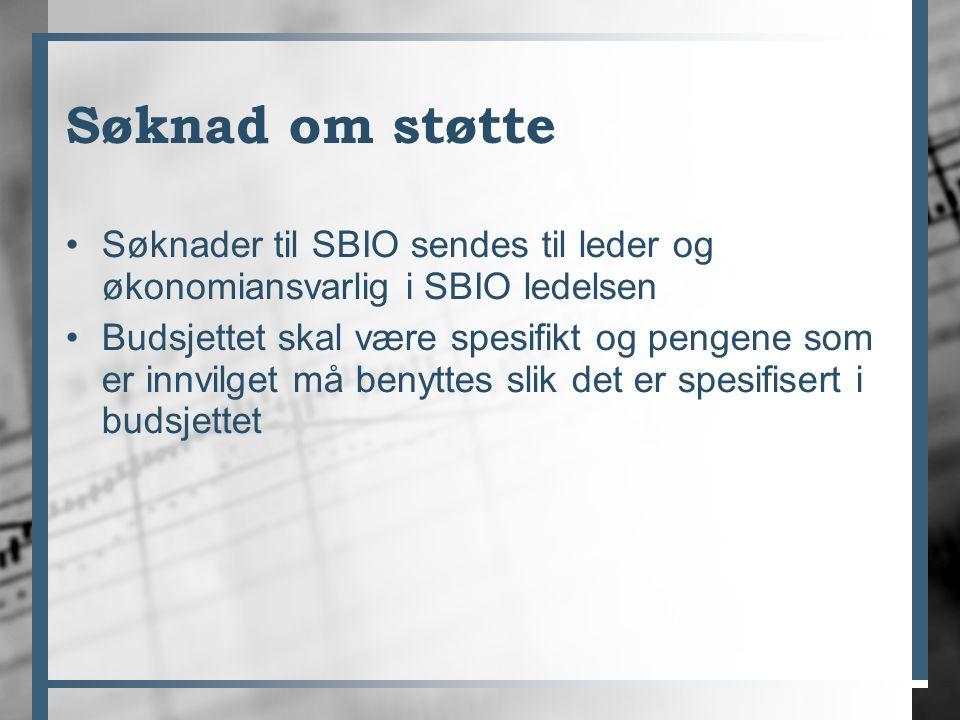 Søknad om støtte Søknader til SBIO sendes til leder og økonomiansvarlig i SBIO ledelsen Budsjettet skal være spesifikt og pengene som er innvilget må benyttes slik det er spesifisert i budsjettet