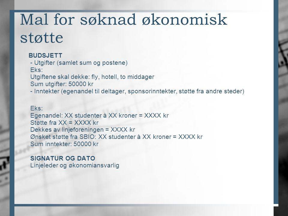 Mal for søknad økonomisk støtte BUDSJETT - Utgifter (samlet sum og postene) Eks: Utgiftene skal dekke: fly, hotell, to middager Sum utgifter: 50000 kr