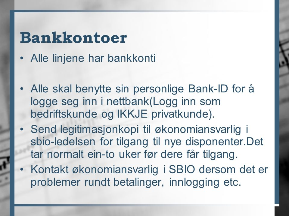 Bankkontoer Alle linjene har bankkonti Alle skal benytte sin personlige Bank-ID for å logge seg inn i nettbank(Logg inn som bedriftskunde og IKKJE privatkunde).