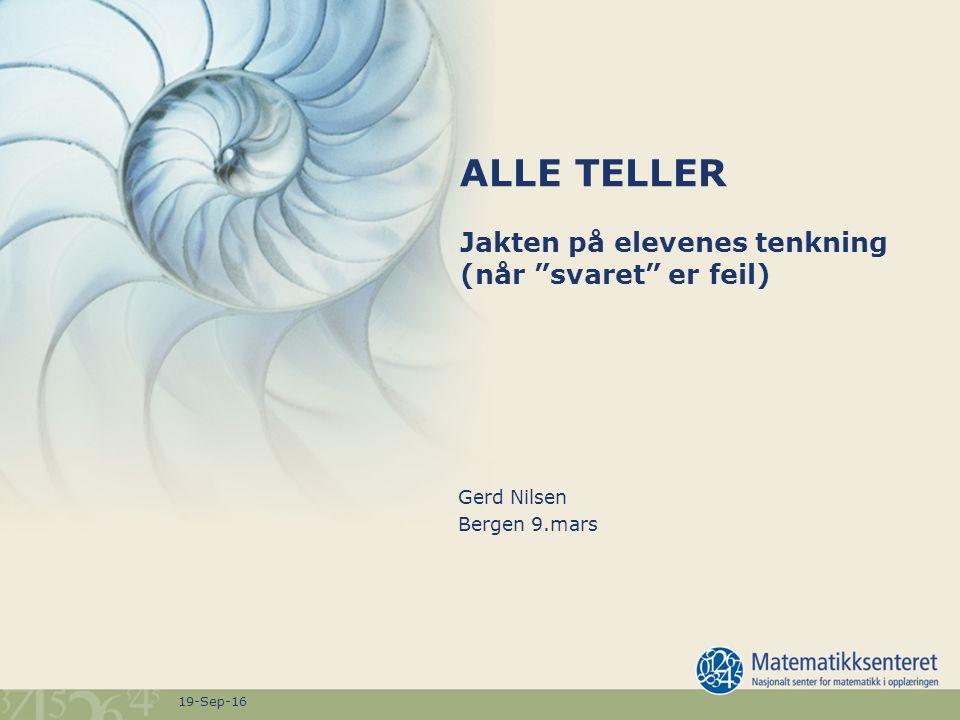 19-Sep-16 ALLE TELLER Jakten på elevenes tenkning (når svaret er feil) Gerd Nilsen Bergen 9.mars