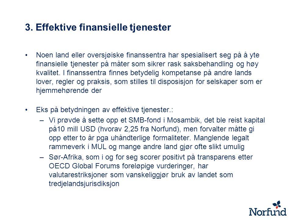 3. Effektive finansielle tjenester Noen land eller oversjøiske finanssentra har spesialisert seg på å yte finansielle tjenester på måter som sikrer ra