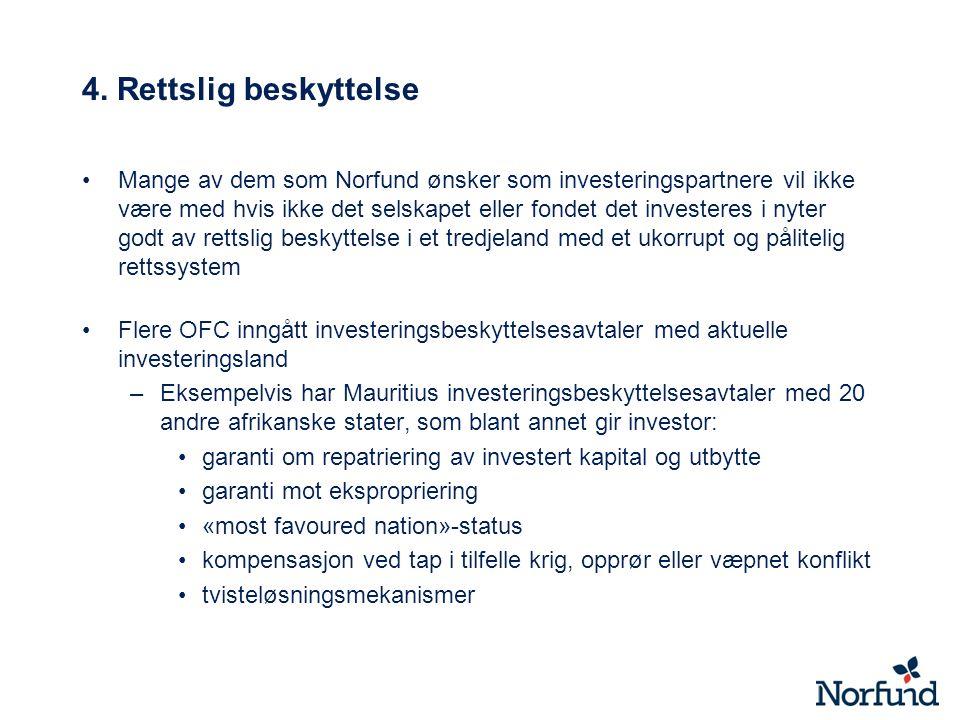 4. Rettslig beskyttelse Mange av dem som Norfund ønsker som investeringspartnere vil ikke være med hvis ikke det selskapet eller fondet det investeres