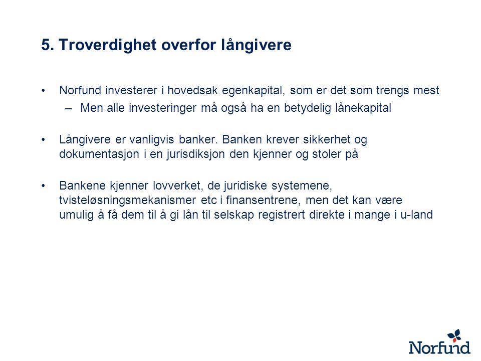 5. Troverdighet overfor långivere Norfund investerer i hovedsak egenkapital, som er det som trengs mest –Men alle investeringer må også ha en betydeli