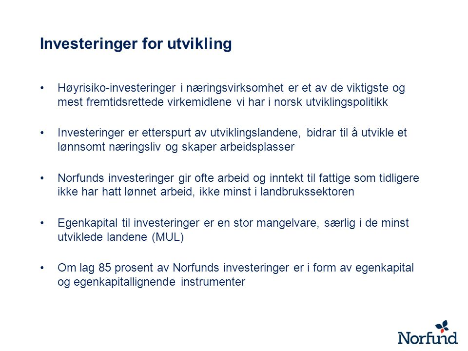 Investeringer for utvikling Høyrisiko-investeringer i næringsvirksomhet er et av de viktigste og mest fremtidsrettede virkemidlene vi har i norsk utvi