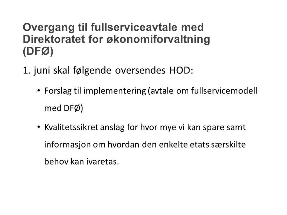 Overgang til fullserviceavtale med Direktoratet for økonomiforvaltning (DFØ) 1. juni skal følgende oversendes HOD: Forslag til implementering (avtale