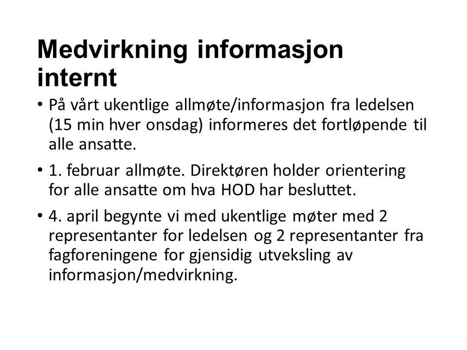 Medvirkning informasjon internt På vårt ukentlige allmøte/informasjon fra ledelsen (15 min hver onsdag) informeres det fortløpende til alle ansatte. 1