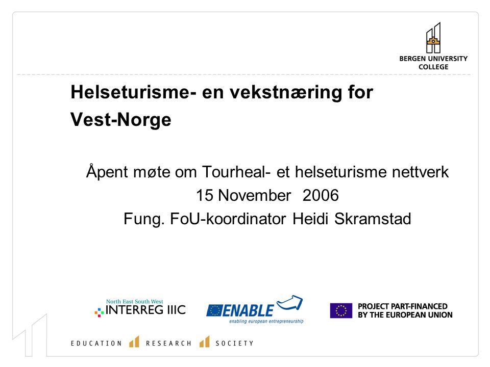 Helseturisme- en vekstnæring for Vest-Norge Åpent møte om Tourheal- et helseturisme nettverk 15 November 2006 Fung.