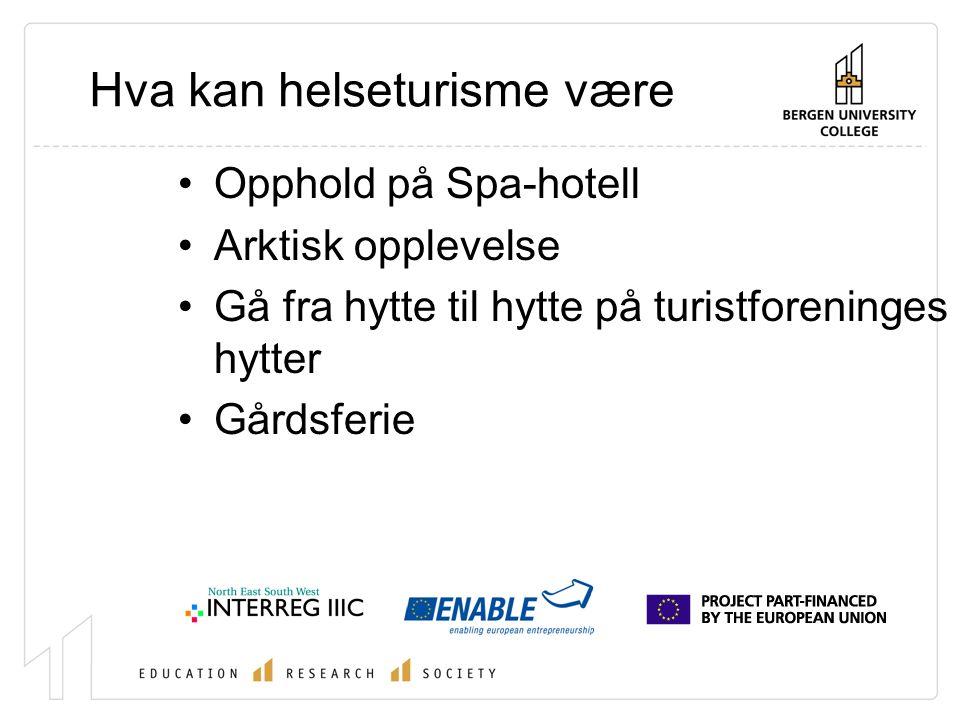 Hva kan helseturisme være Opphold på Spa-hotell Arktisk opplevelse Gå fra hytte til hytte på turistforeninges hytter Gårdsferie