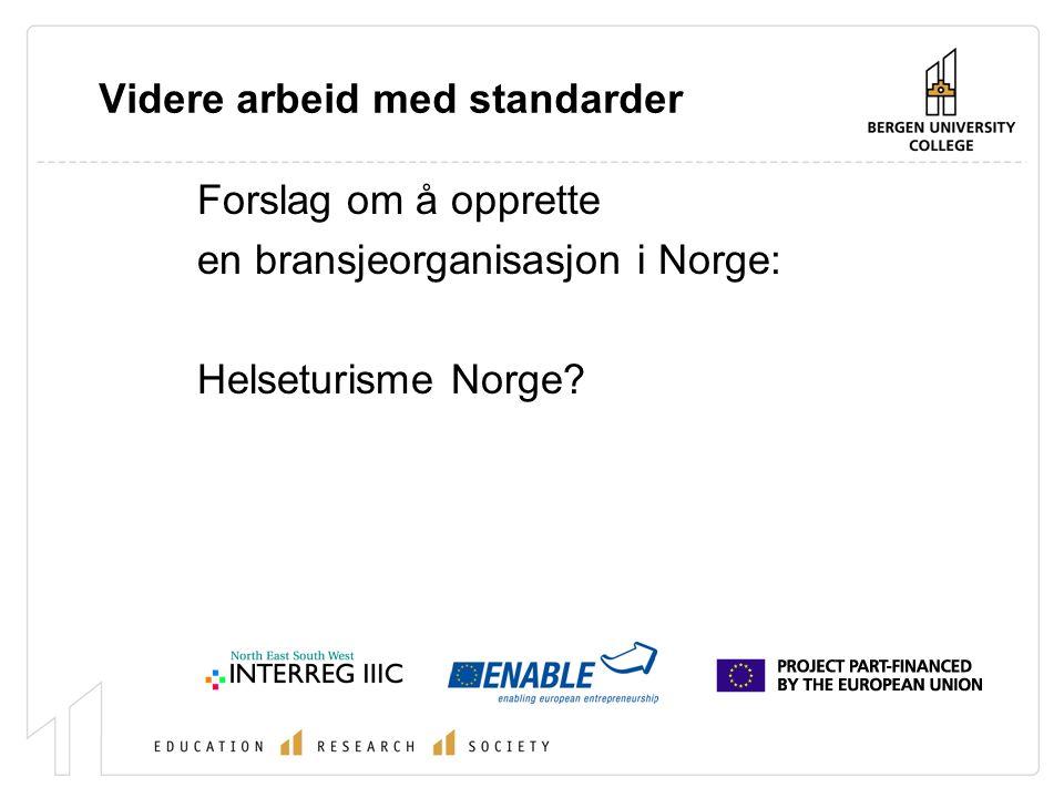 Videre arbeid med standarder Forslag om å opprette en bransjeorganisasjon i Norge: Helseturisme Norge