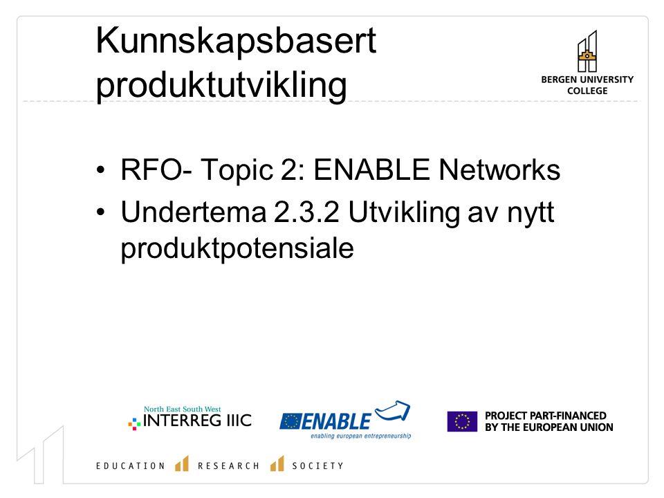 Kunnskapsbasert produktutvikling RFO- Topic 2: ENABLE Networks Undertema 2.3.2 Utvikling av nytt produktpotensiale