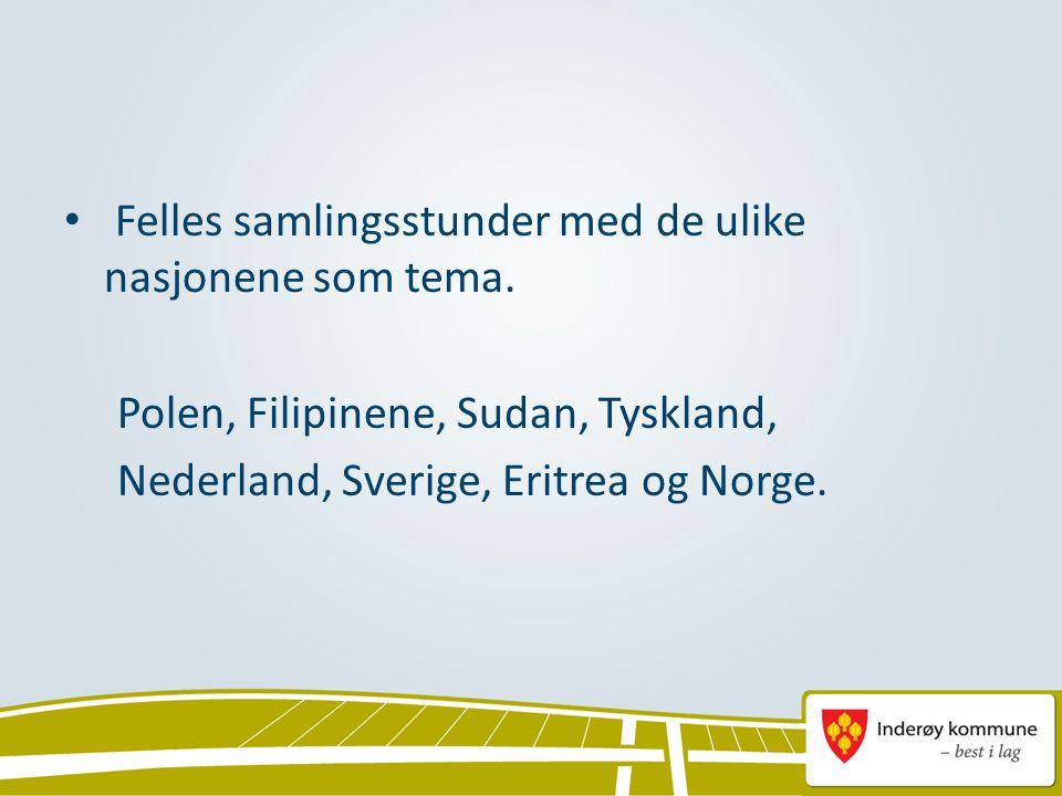 Felles samlingsstunder med de ulike nasjonene som tema. Polen, Filipinene, Sudan, Tyskland, Nederland, Sverige, Eritrea og Norge.