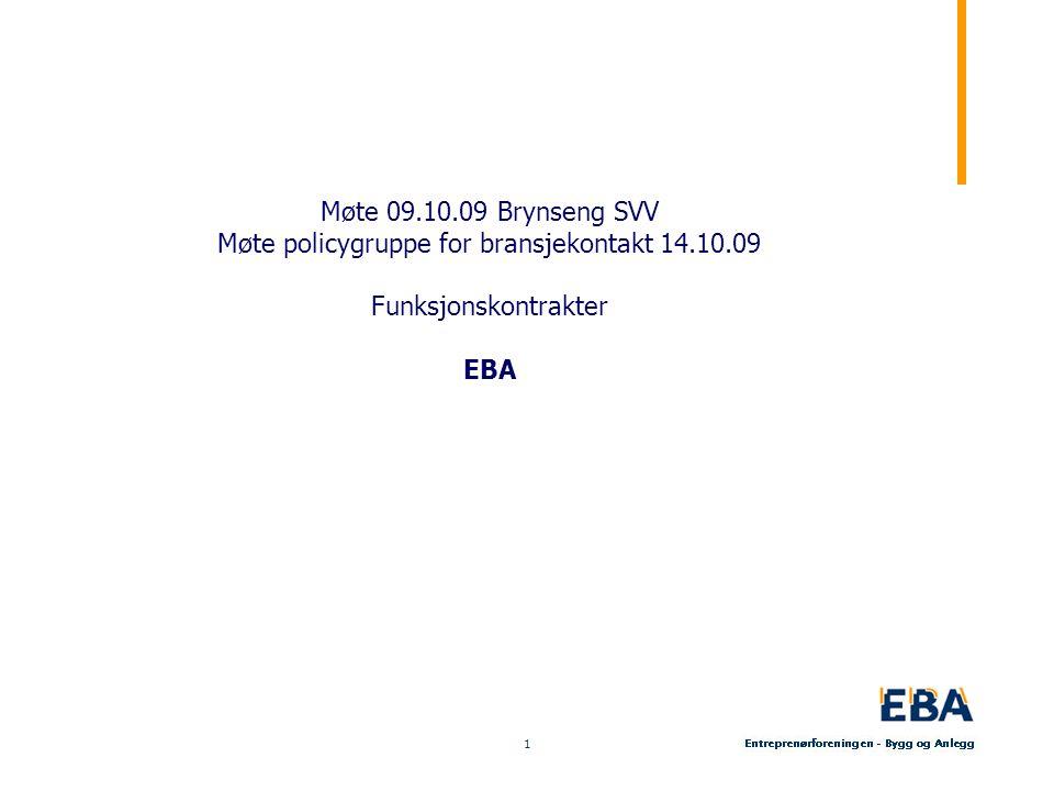1 Møte 09.10.09 Brynseng SVV Møte policygruppe for bransjekontakt 14.10.09 Funksjonskontrakter EBA
