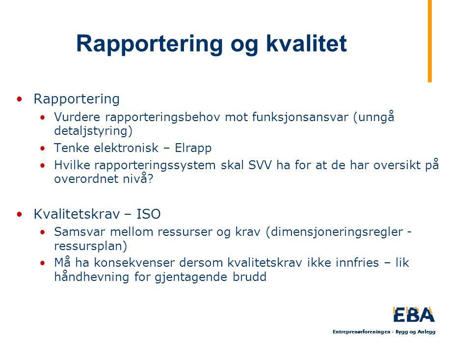 Rapportering og kvalitet Rapportering Vurdere rapporteringsbehov mot funksjonsansvar (unngå detaljstyring) Tenke elektronisk – Elrapp Hvilke rapporteringssystem skal SVV ha for at de har oversikt på overordnet nivå.