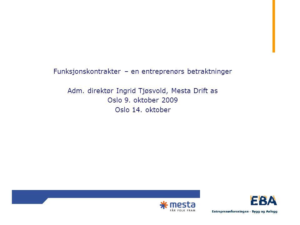 2 Funksjonskontrakter – en entreprenørs betraktninger Adm. direktør Ingrid Tjøsvold, Mesta Drift as Oslo 9. oktober 2009 Oslo 14. oktober