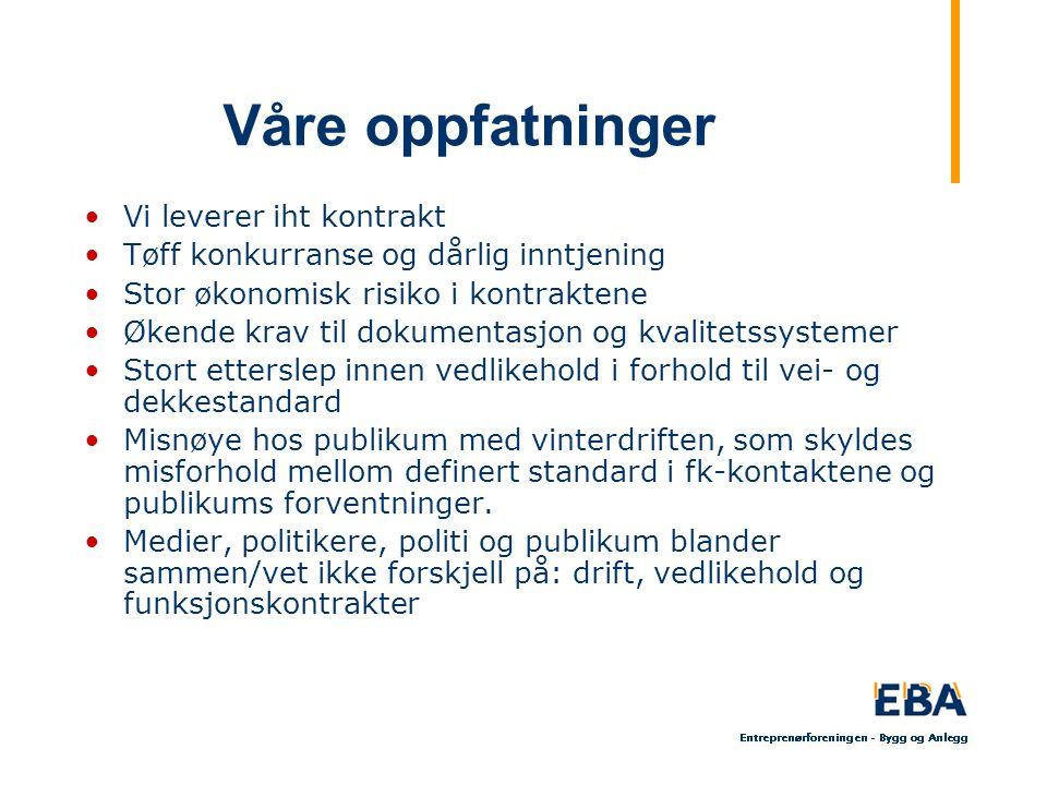 Våre oppfatninger Vi leverer iht kontrakt Tøff konkurranse og dårlig inntjening Stor økonomisk risiko i kontraktene Økende krav til dokumentasjon og k