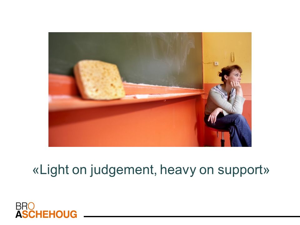 «Light on judgement, heavy on support»