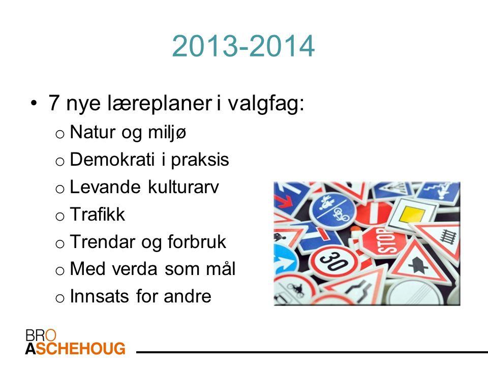 2013-2014 7 nye læreplaner i valgfag: o Natur og miljø o Demokrati i praksis o Levande kulturarv o Trafikk o Trendar og forbruk o Med verda som mål o Innsats for andre