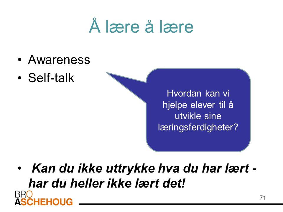 Å lære å lære Awareness Self-talk Kan du ikke uttrykke hva du har lært - har du heller ikke lært det.